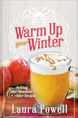 "Giveaway! ""Warm Up Your Winter"" Holiday Hot Chocolate and Cider Recipes Cookbook"