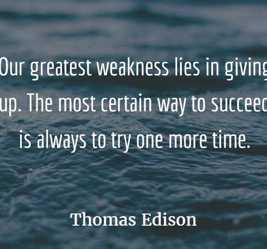 our greatest weakness lies in giving up the most certain way to succeed is always to try one more time.