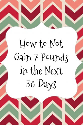 How to not gain 7 pounds in the next 38 days (Podcast Episode 29)