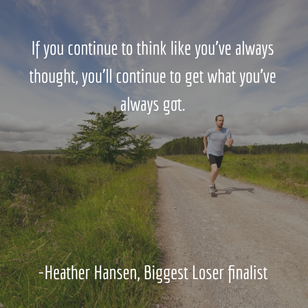 If you continue to think how you've always thought, you'll continue to get what you've always got.