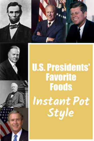 U.S. Presidents' Favorite Foods (Instant Pot Style)