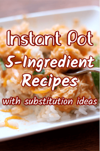 5-ingredient Instant Pot recipes with substitute ideas